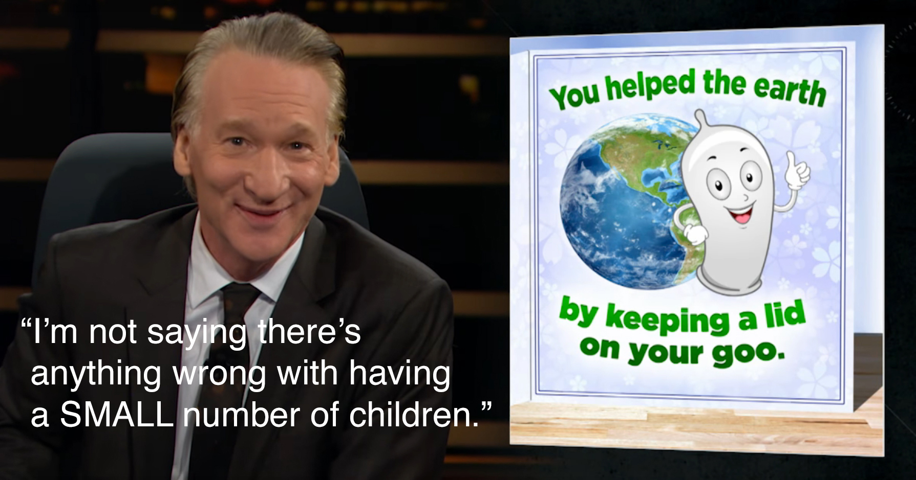 "Bill Maher: ""The world thanks you for keeping a lid on your goo."""